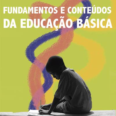 Fundamentos e Conteúdos da Educação Básica